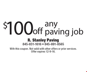 $100 off any paving job. With this coupon. Not valid with other offers or prior services. Offer expires 12-9-16.
