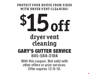 Protect Your House From Fires With Dryer Vent Cleaning! $15 off dryer vent cleaning. With this coupon. Not valid with other offers or prior services. Offer expires 12-9-16.