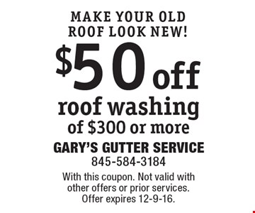 MAKE YOUR OLD ROOF LOOK NEW! $50 off roof washing of $300 or more. With this coupon. Not valid with other offers or prior services. Offer expires 12-9-16.