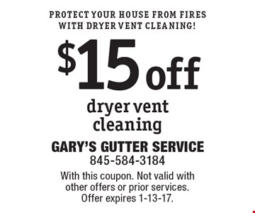 Protect Your House From Fires With Dryer Vent Cleaning! $15 off dryer vent cleaning. With this coupon. Not valid with other offers or prior services. Offer expires 1-13-17.