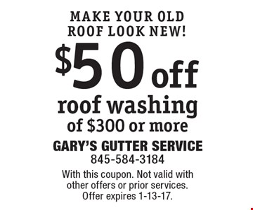 MAKE YOUR OLD ROOF LOOK NEW! $50 off roof washing of $300 or more. With this coupon. Not valid with other offers or prior services. Offer expires 1-13-17.