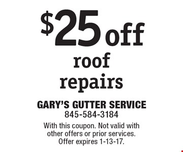 $25 off roof repairs. With this coupon. Not valid with other offers or prior services. Offer expires 1-13-17.