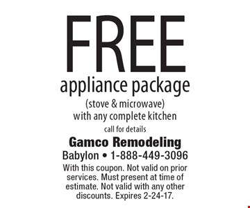FREE appliance package (stove & microwave) with any complete kitchen. call for details. With this coupon. Not valid on prior services. Must present at time of estimate. Not valid with any other discounts. Expires 2-24-17.