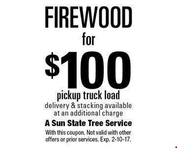Pickup truck load of Firewood for $100 delivery & stacking available at an additional charge. With this coupon. Not valid with other offers or prior services. Exp. 2-10-17.