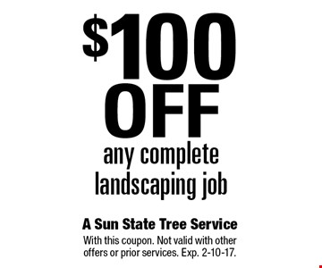 $100 off any complete landscaping job. With this coupon. Not valid with other offers or prior services. Exp. 2-10-17.