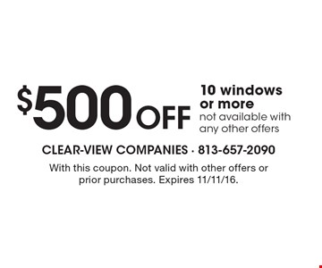 $500 off 10 windows or more. Not available with any other offers. With this coupon. Not valid with other offers or prior purchases. Expires 11/11/16.