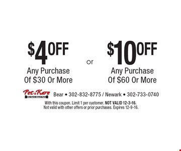 $10 OFF Any Purchase Of $60 Or More. $4 OFF Any Purchase Of $30 Or More. With this coupon. Limit 1 per customer. NOT VALID 12-3-16. Not valid with other offers or prior purchases. Expires 12-9-16.