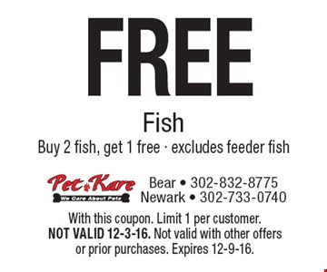 FREE Fish Buy 2 fish, get 1 free - excludes feeder fish. With this coupon. Limit 1 per customer. NOT VALID 12-3-16. Not valid with other offers or prior purchases. Expires 12-9-16.