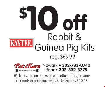 $10 off Rabbit & Guinea Pig Kits reg. $69.99. With this coupon. Not valid with other offers, in-store discounts or prior purchases. Offer expires 2-10-17.