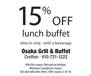 15% off lunch buffet. dine in only. with a beverage. With this coupon. Not valid on holidays. Maximum 2 people per coupon. Not valid with other offers. Offer expires 3-25-16.