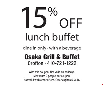 15% off lunch buffet dine in only. with a beverage. With this coupon. Not valid on holidays. Maximum 2 people per coupon.Not valid with other offers. Offer expires 6-3-16.
