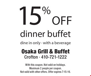 15% off dinner buffet. Dine in only. With a beverage. With this coupon. Not valid on holidays. Maximum 2 people per coupon. Not valid with other offers. Offer expires 7-15-16.