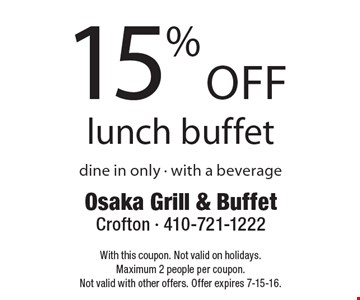 15% off lunch buffet. Dine in only. With a beverage. With this coupon. Not valid on holidays. Maximum 2 people per coupon. Not valid with other offers. Offer expires 7-15-16.