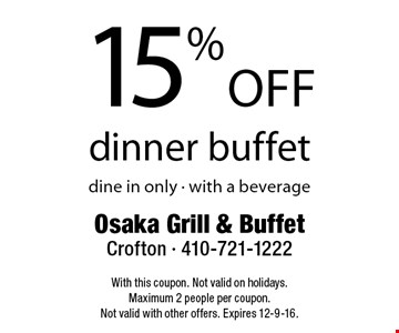 15% off dinner buffet. Dine in only. With a beverage. With this coupon. Not valid on holidays. Maximum 2 people per coupon. Not valid with other offers. Expires 12-9-16.