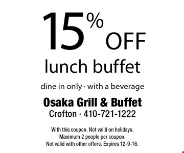 15% off lunch buffet. Dine in only. With a beverage. With this coupon. Not valid on holidays. Maximum 2 people per coupon. Not valid with other offers. Expires 12-9-16.