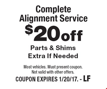 $20 off Complete Alignment Service. Parts & Shims Extra If Needed. Most vehicles. Must present coupon. Not valid with other offers. COUPON EXPIRES 1/20/17. - LF
