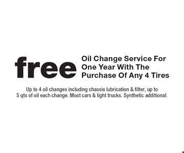 Free Oil Change Service For One Year With The Purchase Of Any 4 Tires. Up to 4 oil changes including chassis lubrication & filter, up to 5 qts of oil each change. Most cars & light trucks. Synthetic additional.