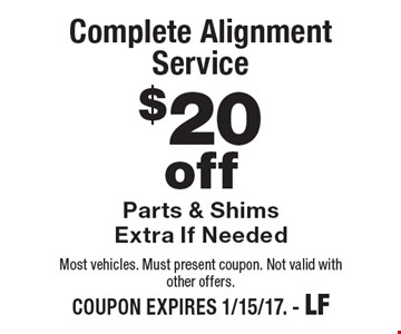 $20 Off Complete Alignment Service. Parts & Shims Extra If Needed. Most vehicles. Must present coupon. Not valid with other offers. COUPON EXPIRES 1/15/17. - LF