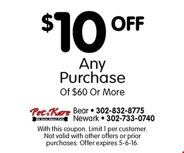 $10 OFF Any Purchase Of $60 Or More. With this coupon. Limit 1 per customer. Not valid with other offers or prior purchases. Offer expires 5-6-16.