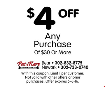 $4 OFF Any Purchase Of $30 Or More. With this coupon. Limit 1 per customer. Not valid with other offers or prior purchases. Offer expires 5-6-16.