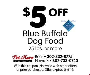$5 OFF Blue Buffalo Dog Food, 25 lbs. or more. With this coupon. Not valid with other offers or prior purchases. Offer expires 5-6-16.