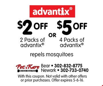 $2 OFF 2 Packs of advantix® OR $5 OFF 4 Packs of advantix®. Repels mosquitoes. With this coupon. Not valid with other offers or prior purchases. Offer expires 5-6-16..