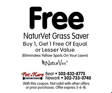 Free NaturVet Grass Saver. Buy 1, Get 1 Free Of Equal or Lesser Value (Eliminates Yellow Spots On Your Lawn). With this coupon. Not valid with other offers or prior purchases. Offer expires 5-6-16.