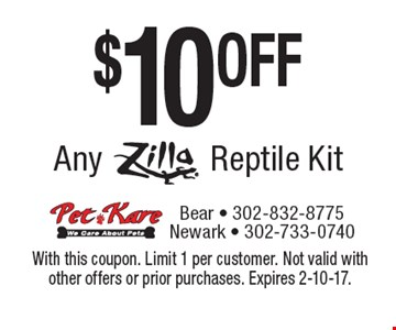 $10 OFF Any Zilla Reptile Kit. With this coupon. Limit 1 per customer. Not valid with other offers or prior purchases. Expires 2-10-17.