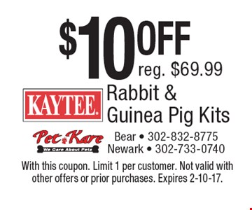 $10 OFF Rabbit & Guinea Pig Kits. Reg. $69.99. With this coupon. Limit 1 per customer. Not valid with other offers or prior purchases. Expires 2-10-17.