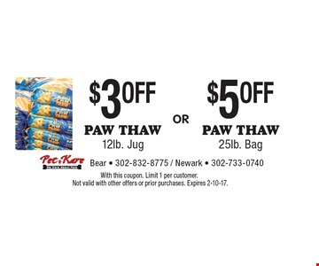 $5 OFF Paw Thaw 25lb. Bag OR $3 OFF Paw Thaw 12lb. Jug. With this coupon. Limit 1 per customer. Not valid with other offers or prior purchases. Expires 2-10-17.