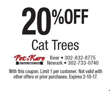 20% OFF Cat Trees. With this coupon. Limit 1 per customer. Not valid with other offers or prior purchases. Expires 2-10-17.