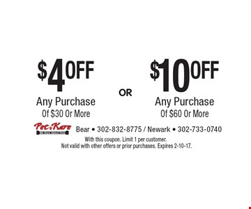 $10 OFF Any Purchase Of $60 Or More OR $4 OFF Any Purchase Of $30 Or More. With this coupon. Limit 1 per customer. Not valid with other offers or prior purchases. Expires 2-10-17.