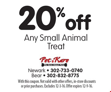 20% Off Any Small Animal Treat. With this coupon. Not valid with other offers, in-store discounts or prior purchases. Excludes 12-3-16. Offer expires 12-9-16.