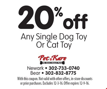 20% Off Any Single Dog Toy Or Cat Toy. With this coupon. Not valid with other offers, in-store discounts or prior purchases. Excludes 12-3-16. Offer expires 12-9-16.