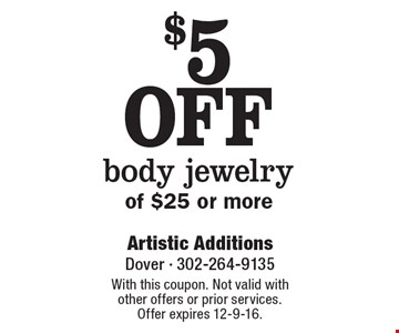$5 OFF body jewelry of $25 or more. With this coupon. Not valid with other offers or prior services. Offer expires 12-9-16.
