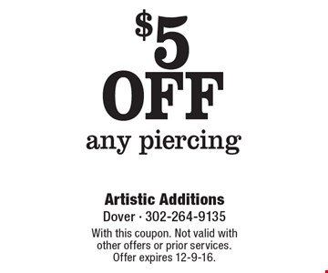 $5 OFF any piercing. With this coupon. Not valid with other offers or prior services. Offer expires 12-9-16.