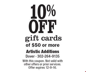 10% OFF gift cards of $50 or more. With this coupon. Not valid with other offers or prior services.Offer expires 12-9-16.