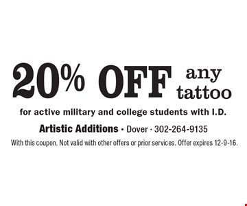 20% OFF any tattoo for active military and college students with I.D. With this coupon. Not valid with other offers or prior services. Offer expires 12-9-16.