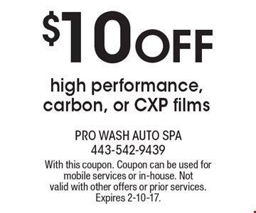 $10 off high performance, carbon, or CXP films. With this coupon. Coupon can be used for mobile services or in-house. Not valid with other offers or prior services.Expires 2-10-17.