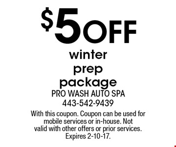 $5 off winter prep package. With this coupon. Coupon can be used for mobile services or in-house. Not valid with other offers or prior services. Expires 2-10-17.