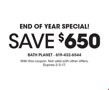 End Of Year Special! Save $650. With this coupon. Not valid with other offers. Expires 2-3-17.