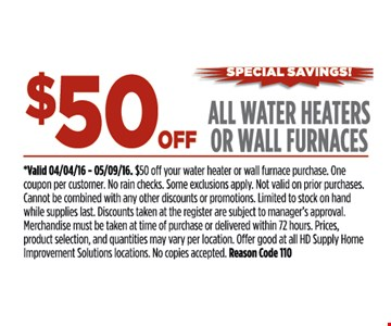 $50 off all water heaters or wall furnaces