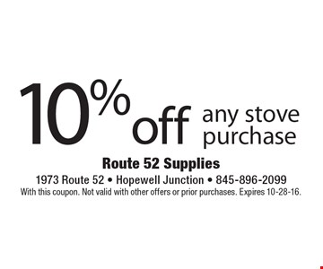 10% off any stove purchase. With this coupon. Not valid with other offers or prior purchases. Expires 10-28-16.