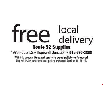 free local delivery. With this coupon. Does not apply to wood pellets or firewood. Not valid with other offers or prior purchases. Expires 10-28-16.