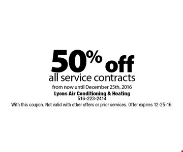 50% off all service contracts from now until December 25th, 2016. With this coupon. Not valid with other offers or prior services. Offer expires 12-25-16.