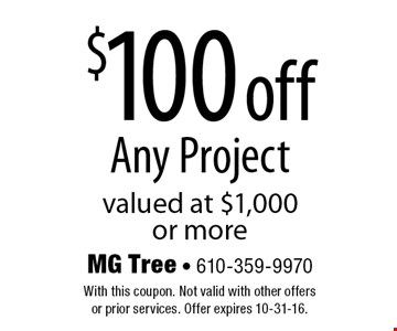$100 off Any Project valued at $1,000 or more. With this coupon. Not valid with other offers or prior services. Offer expires 10-31-16.