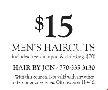 $15 men's haircuts. Includes free shampoo & style (reg. $20). With this coupon. Not valid with any other offers or prior services. Offer expires 11-4-16.
