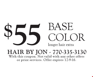 $55 Base Color. Longer hair extra. With this coupon. Not valid with any other offers or prior services. Offer expires 12-9-16.