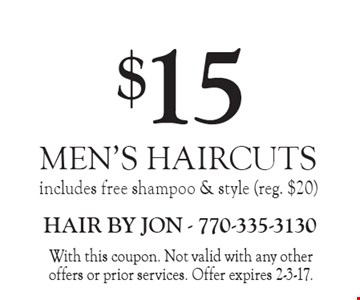 $15 MEN'S HAIRCUTS includes free shampoo & style (reg. $20). With this coupon. Not valid with any other offers or prior services. Offer expires 2-3-17.