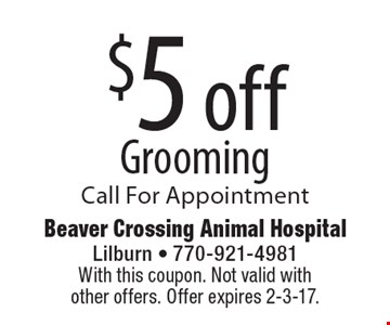 $5 off Grooming Call For Appointment. With this coupon. Not valid with other offers. Offer expires 2-3-17.